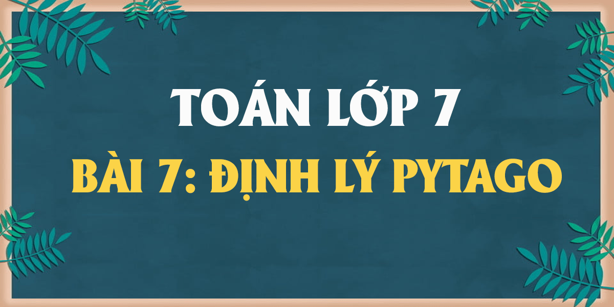 giai-toan-lop-7-bai-7-dinh-ly-pytago-day-du-nhat.png