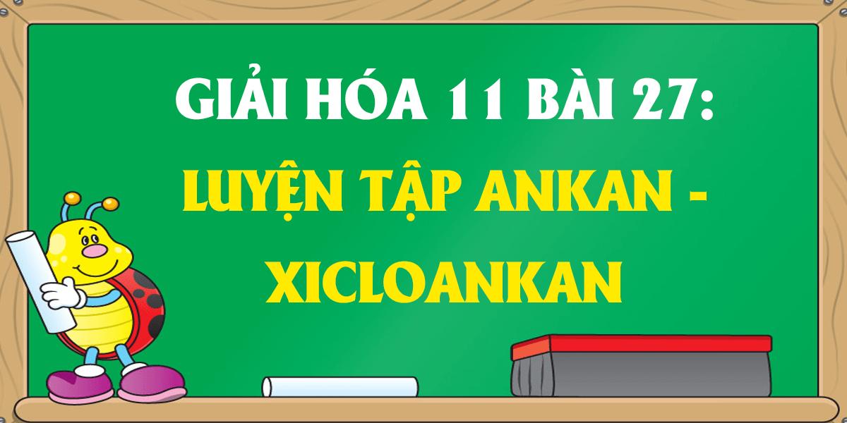 soan-hoa-11-bai-27-luyen-tap-ankan-va-xicloankan-ngan-gon.png