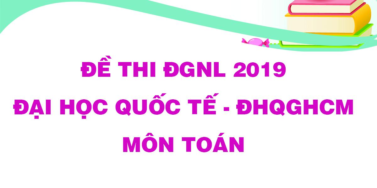 de-thi-danh-gia-nang-luc-2019-dai-hoc-quoc-te-dhqghcm-mon-toan.png