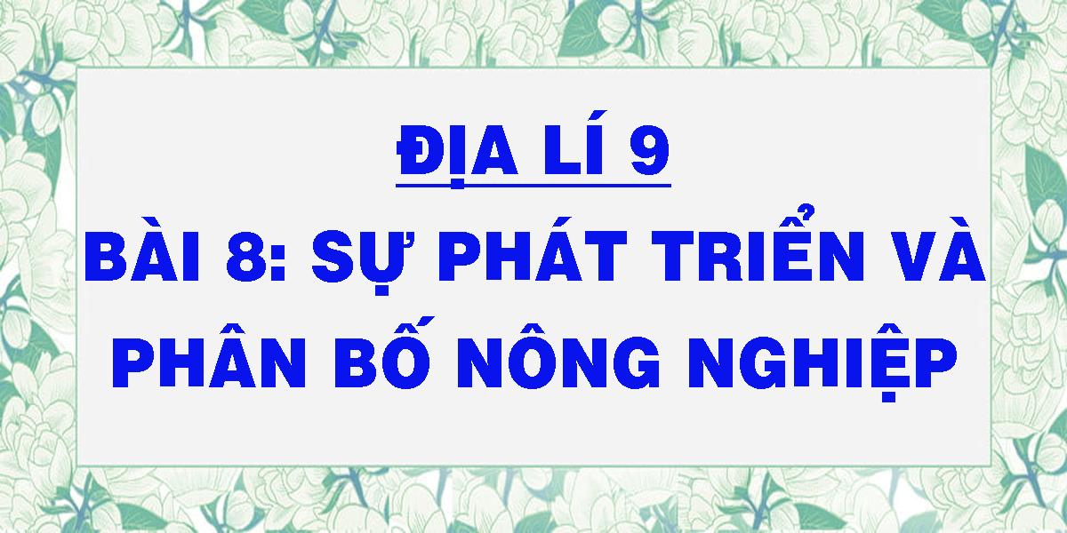 dia-li-9-bai-8-su-phat-trien-va-phan-bo-nong-nghiep.png