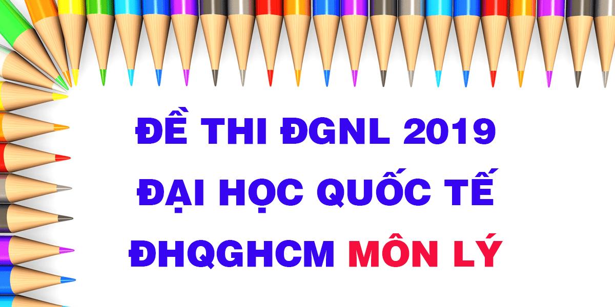 de-thi-danh-gia-nang-luc-2019-dai-hoc-quoc-te-dhqghcm-mon-ly.png