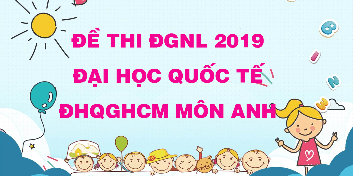 de-thi-danh-gia-nang-luc-2019-dai-hoc-quoc-te-dhqghcm-mon-tieng-anh.png