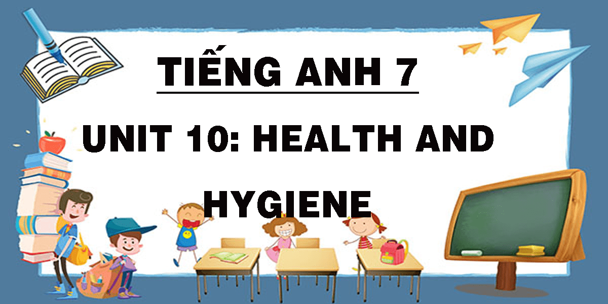 tieng-anh-7-unit-10-health-and-hygiene.png
