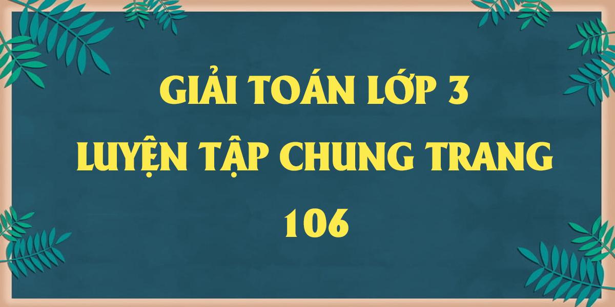 giai-toan-lop-3-bai-luyen-tap-chung-trang-106-day-du-nhat.png