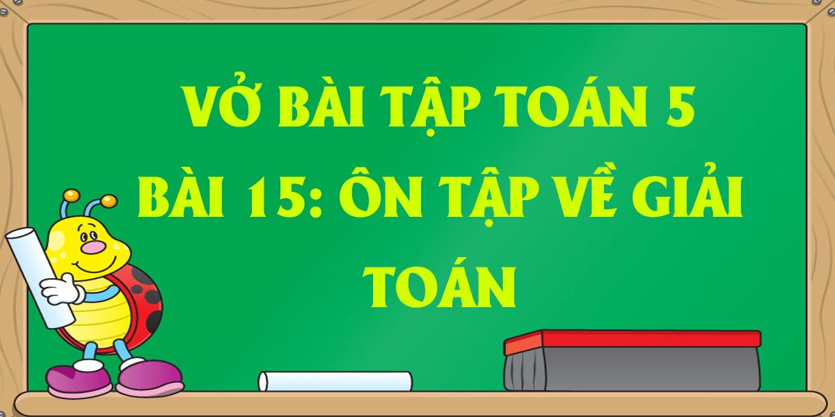 giai-vo-bai-tap-toan-lop-5-bai-15-on-tap-ve-giai-toan-hay-nhat.png