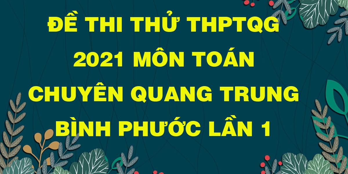 de-thi-thu-tot-nghiep-thpt-2021-mon-toan-truong-chuyen-quang-trung-binh-phuoc-lan-1.png