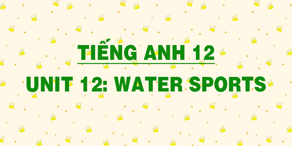 tieng-anh-12-unit-12-water-sports.png