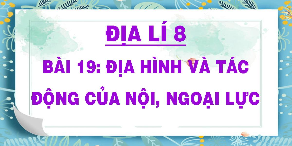 dia-li-8-bai-19-dia-hinh-va-tac-dong-cua-noi-ngoai-luc.png