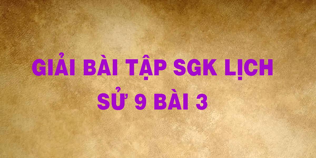 giai-bai-tap-sgk-lich-su-9-bai-3.png