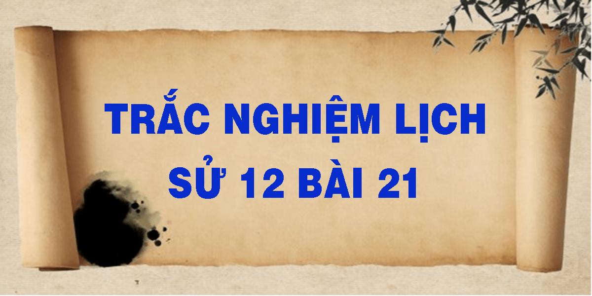 trac-nghiem-lich-su-12-bai-21.png