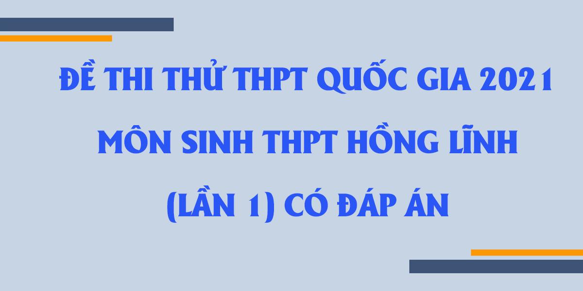 dap-an-de-thi-thu-thpt-quoc-gia-2021-mon-sinh-truong-hong-linh-lan-1-co-dap-an.png