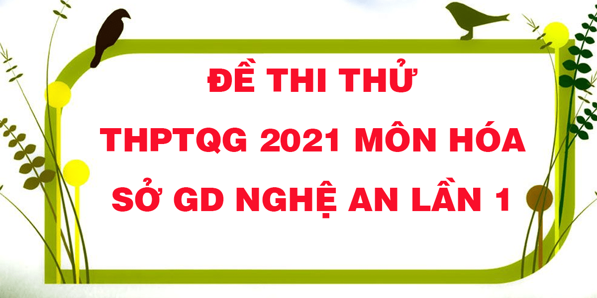 de-thi-thu-tot-nghiep-thptqg-2021-mon-hoa-so-gd-nghe-an-lan-1.png