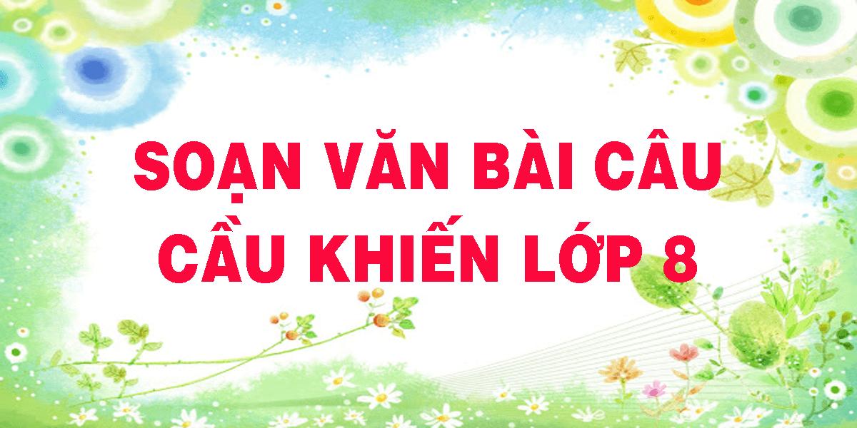 soan-van-bai-cau-cau-khien-lop-8.png