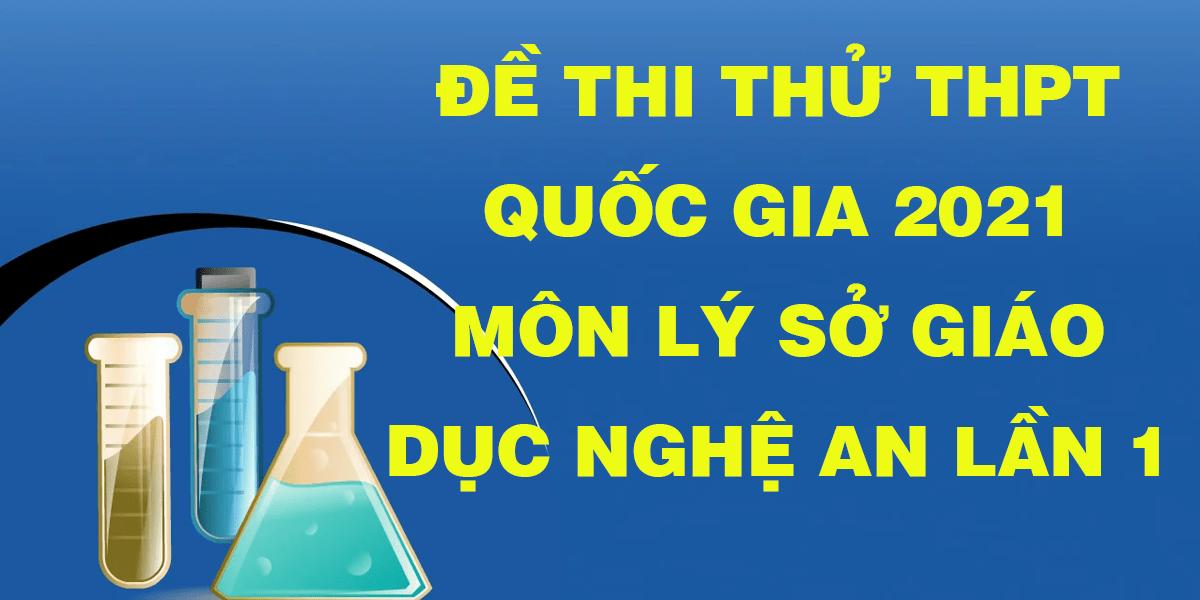 de-thi-thu-tot-nghiep-thptqg-2021-mon-ly-so-gd-nghe-an-lan-1.png