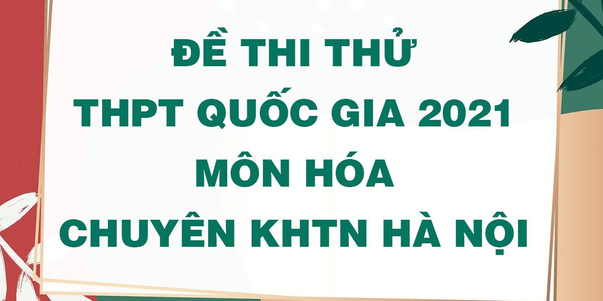 de-thi-thu-tot-nghiep-thptqg-2021-mon-hoa-chuyen-khtn-ha-noi.png