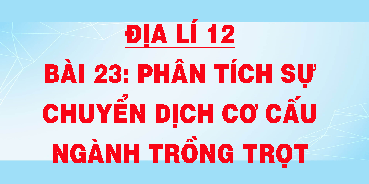dia-li-12-bai-23-phan-tich-su-chuyen-dich-co-cau-nganh-trong-trot.png