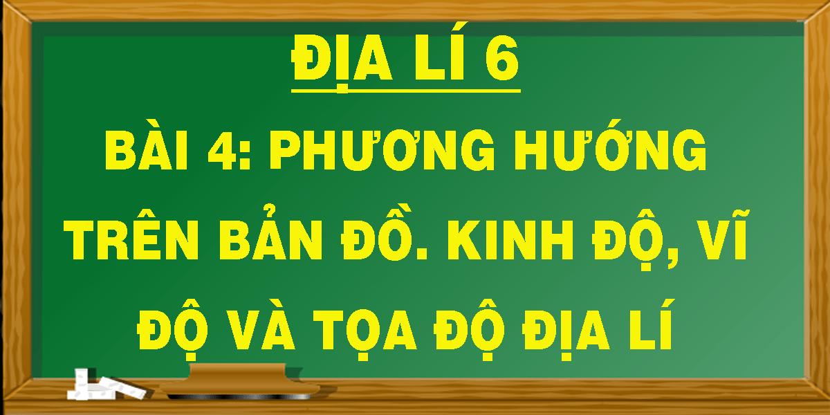 dia-li-6-bai-4-phuong-huong-tren-ban-do-kinh-do-vi-do-va-toa-do-dia-li.png
