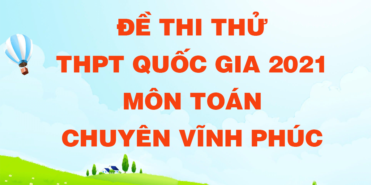 de-thi-thu-thptqg-mon-toan-2021-chuyen-vinh-phuc.png