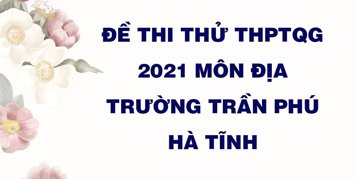 de-thi-thu-tot-nghiep-thpt-2021-mon-dia-truong-tran-phu-ha-tinh.png