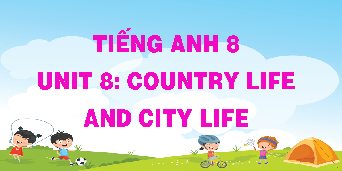 tieng-anh-8-unit-8-country-life-and-city-life.png