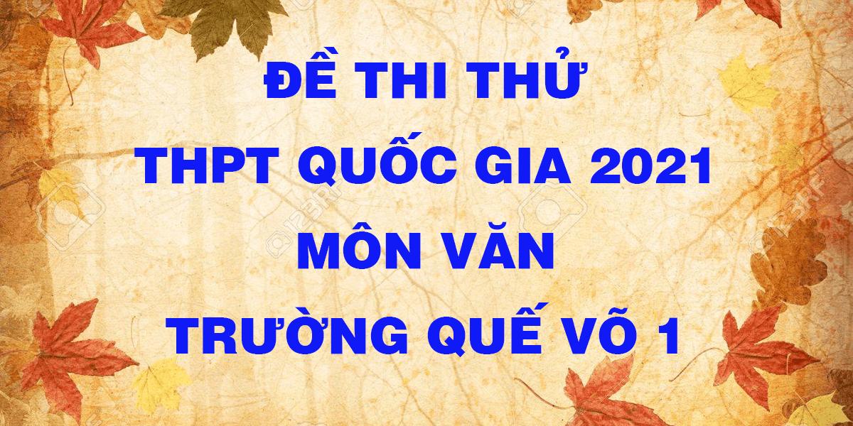 de-thi-thu-thptqg-2021-mon-van-truong-que-vo-1-bac-ninh-lan-1.png