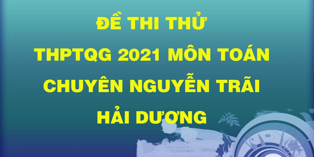 de-thi-thu-thptqg-2021-mon-toan-chuyen-nguyen-trai-hai-duong.png