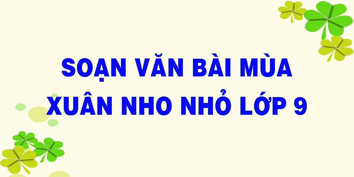 soan-van-bai-mua-xuan-nho-nho-lop-9.png
