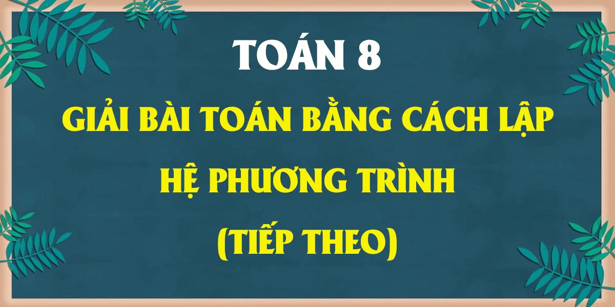giai-toan-8-bai-7-giai-toan-bang-cach-lap-he-phuong-trinh-tiep-theo.png