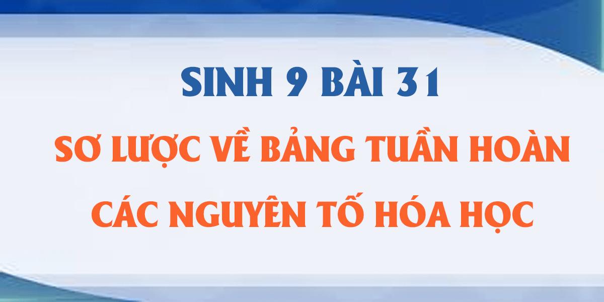 giai-hoa-9-bai-31-so-luoc-ve-bang-tuan-hoan-cac-nguyen-to-hoa-hoc.png