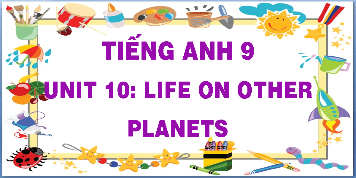 tieng-anh-9-unit-10-life-on-other-planets.png