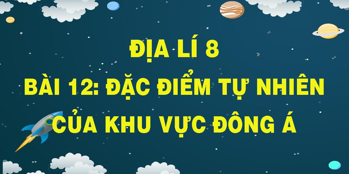 dia-li-8-bai-12-dac-diem-tu-nhien-cua-khu-vuc-dong-a.png