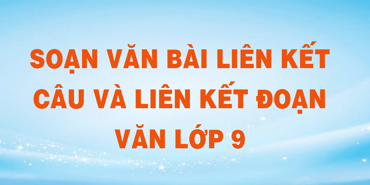 soan-van-bai-lien-ket-cau-lien-ket-doan-van-lop-9.png