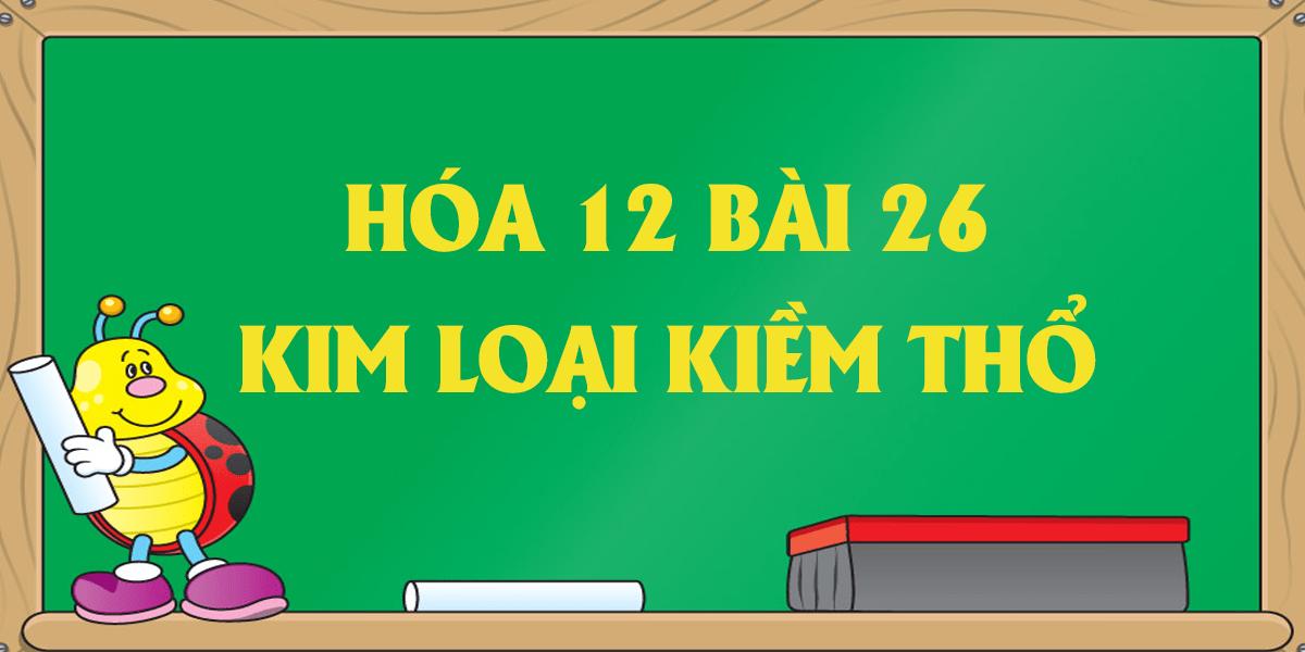 giai-bai-26-hoa-12-kim-loai-kiem-tho-ngan-gon.png