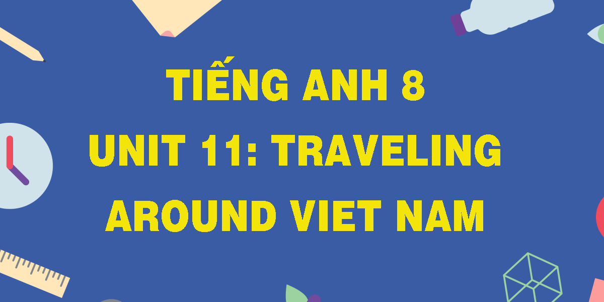 tieng-anh-8-unit-11-traveling-around-viet-nam.png