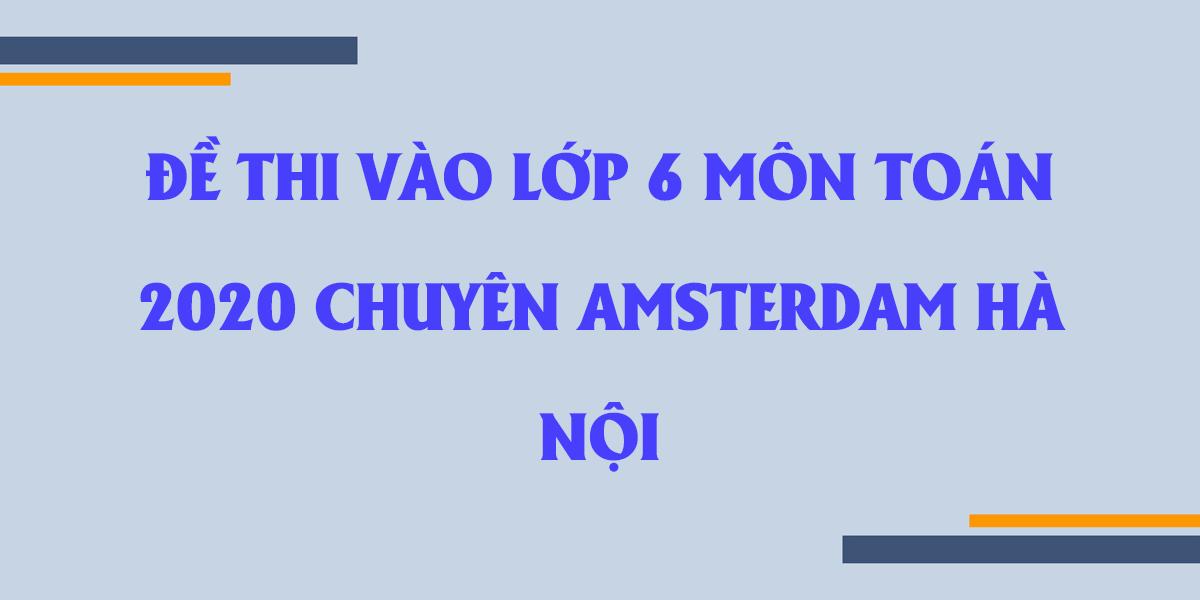 de-thi-vao-lop-6-mon-toan-2020-chuyen-ha-noi-amsterdam-co-dap-an.png
