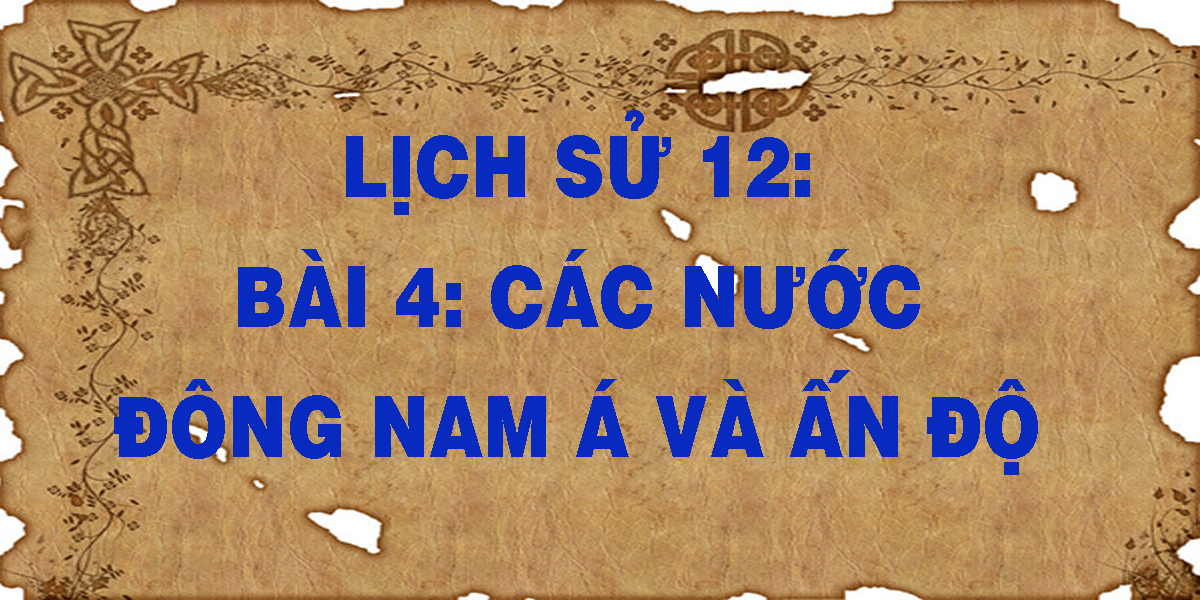 lich-su-12-bai-4-cac-nuoc-dong-nam-a-va-an-do.png