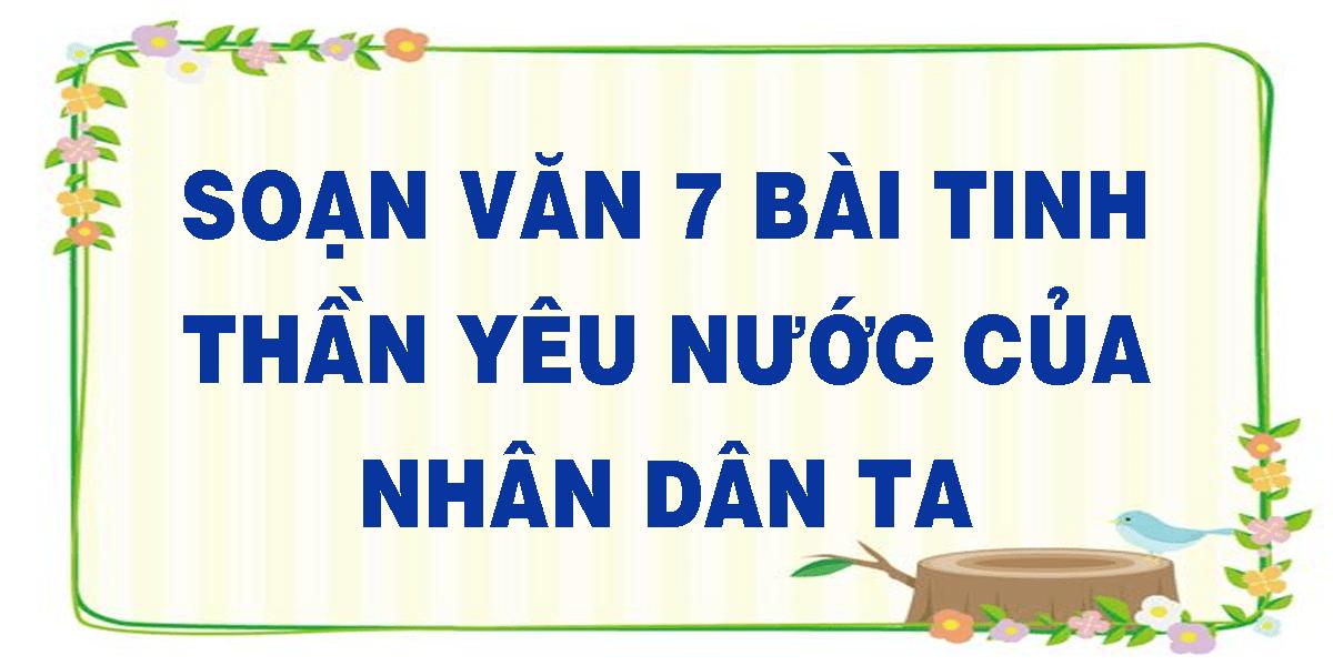 soan-van-7-bai-tinh-than-yeu-nuoc-cua-nhan-dan-ta.png