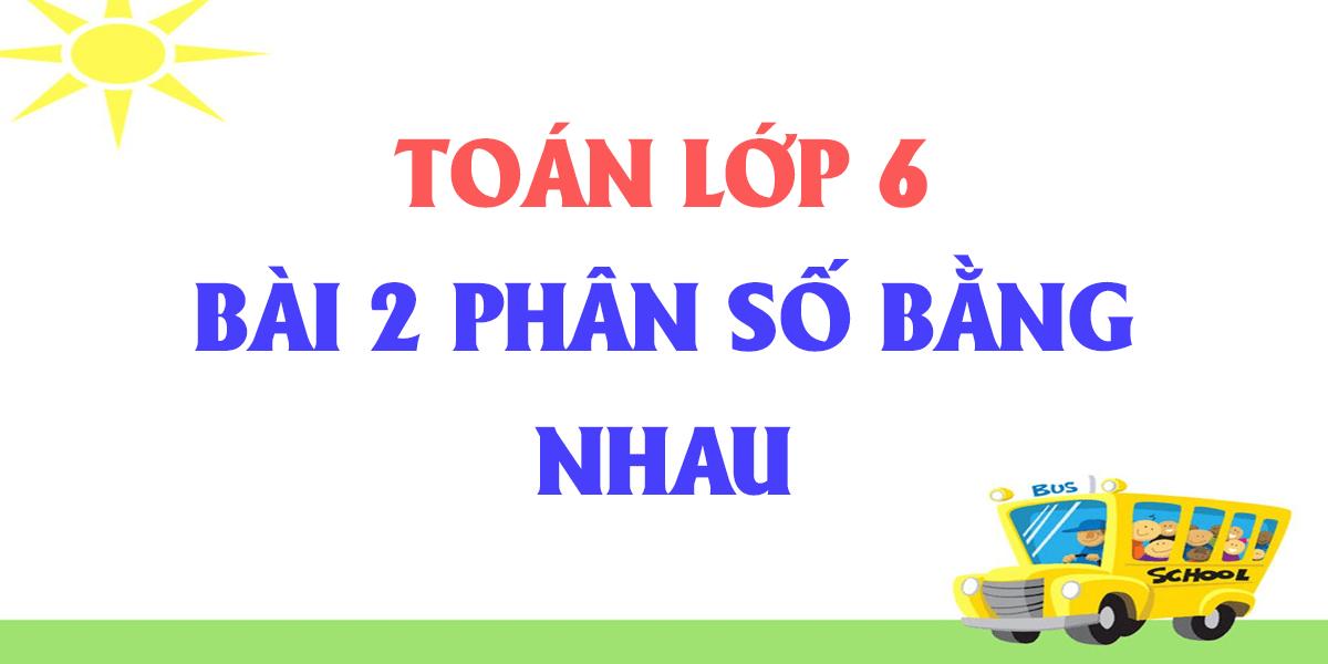 giai-bai-2-phan-so-bang-nhau-toan-lop-6-tap-2-hay-nhat.png