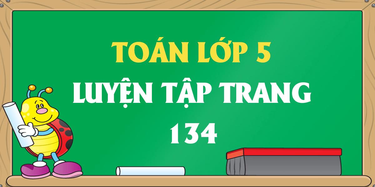 giai-toan-lop-5-trang-134-luyen-tap-bai-tap-1-2-3-4.png