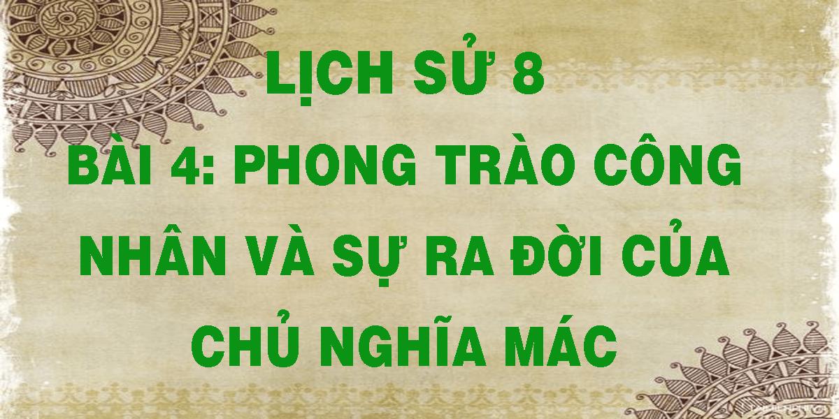 lich-su-8-bai-4-phong-trao-cong-nhan-va-su-ra-doi-cua-chu-nghia-mac.png