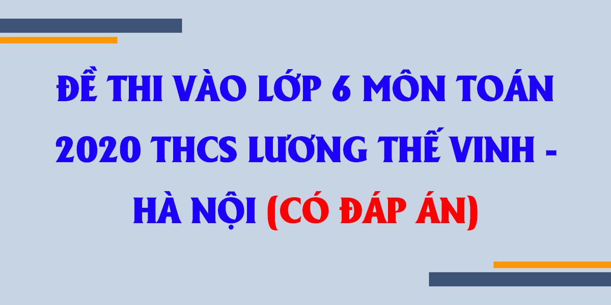 dap-an-de-thi-vao-lop-6-mon-toan-2020-thcs-luong-the-vinh-ha-noi-COVER.png