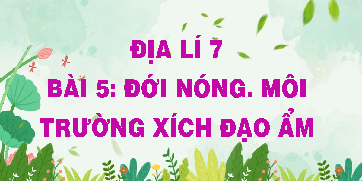 dia-li-7-bai-5-doi-nong-moi-truong-xich-dao-am.png