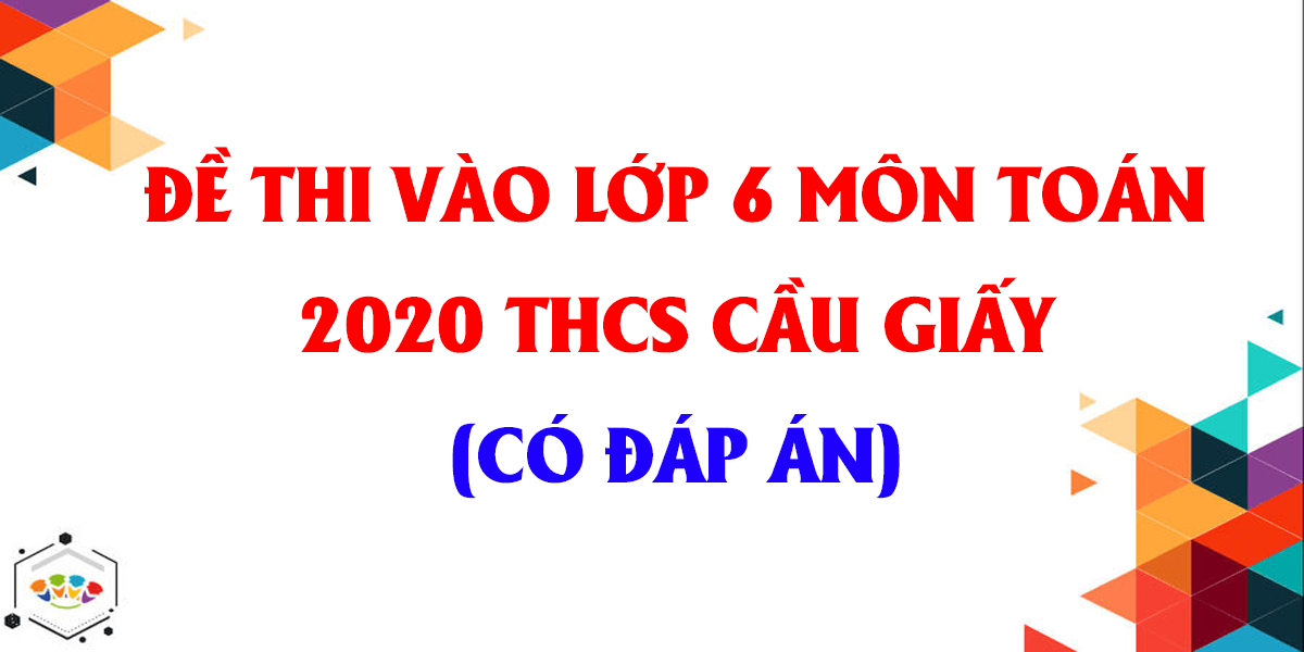 dap-an-de-thi-vao-lop-6-mon-toan-2020-thcs-cau-giay-ha-noi.png
