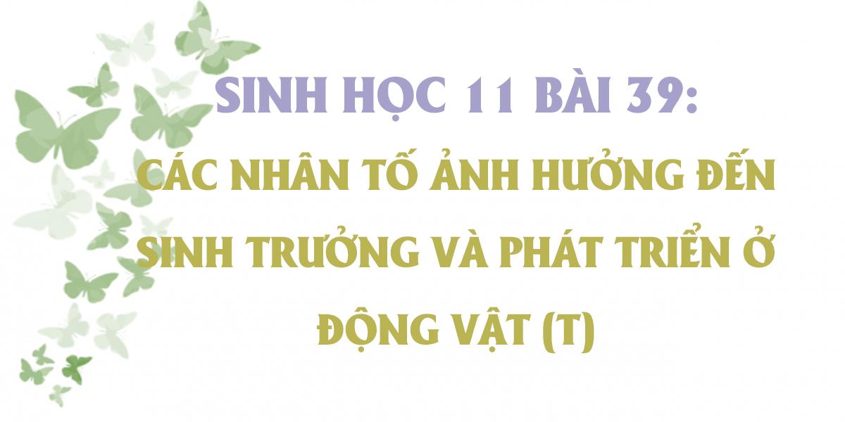 soan-sinh-11-bai-39-cac-nhan-to-anh-huong-den-sinh-truong-va-phat-trien-o-dong-vat-tiep-theo.png
