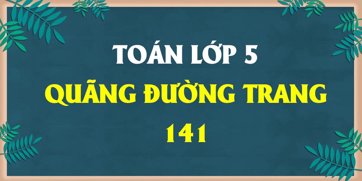 giai-toan-lop-5-trang-141-bai-quang-duong-bai-1-2-3.png