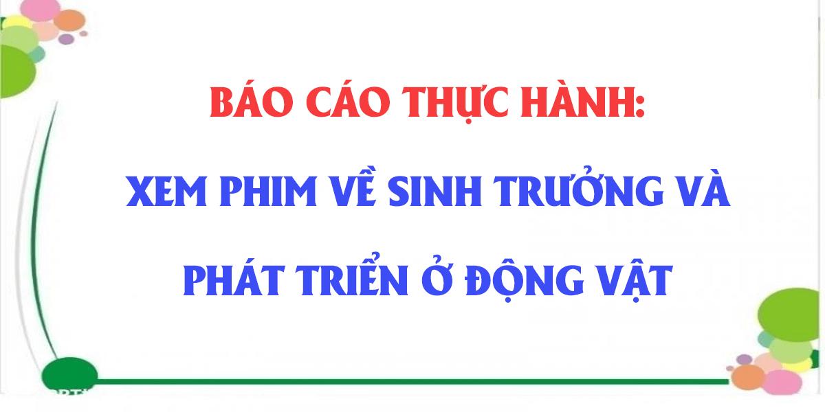 giai-sinh-hoc-11-bai-40-thuc-hanh-xem-phim-ve-sinh-truong-va-phat-trien-o-dong-vat.png
