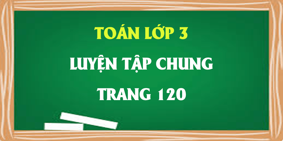 giai-toan-lop-3-trang-120-luyen-tap-chung-bai-1-2-3-4.png