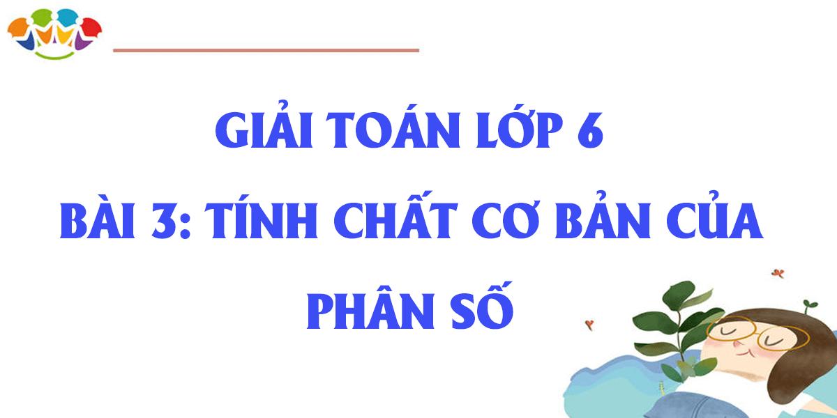 giai-toan-6-bai-3-tinh-chat-co-ban-cua-phan-so-tap-2.png