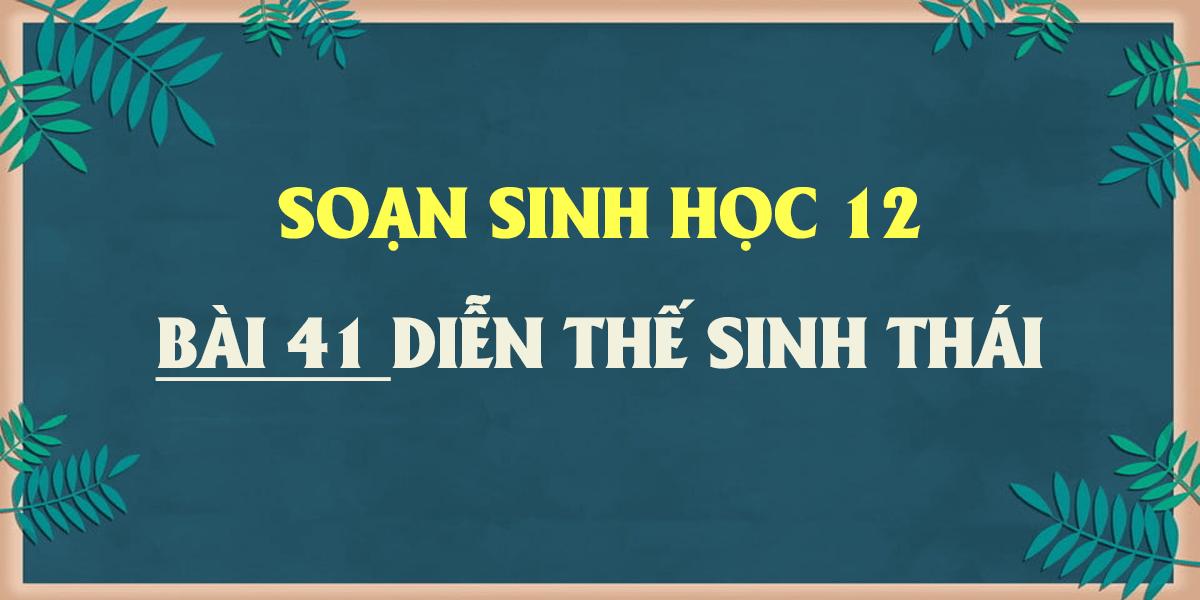 soan-bai-41-sinh-12-dien-the-sinh-thai-ngan-gon.png
