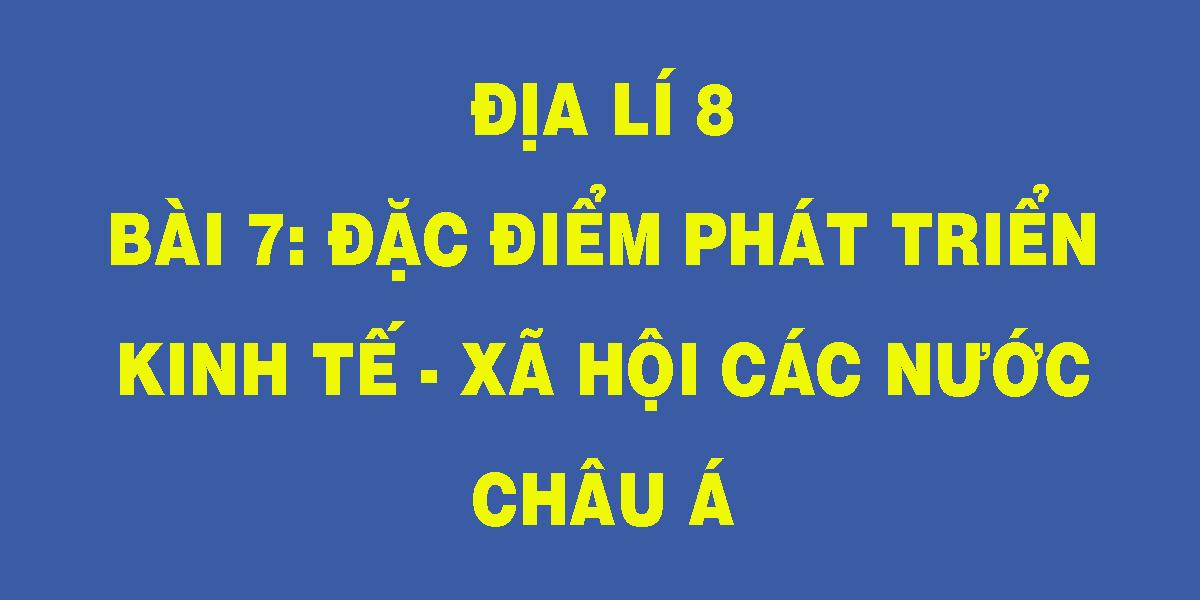 dia-li-8-bai-7-dac-diem-phat-trien-kinh-te-xa-hoi-cac-nuoc-chau-a.png